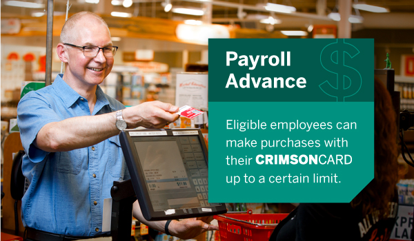 Payroll advance: Eligible employees can make purchases with their CrimsonCard up to a certain limit