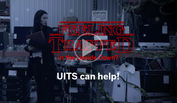Too many tech questions? Feel trapped in the Upside Down? UITS can help!