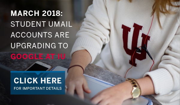 March 2018: Student Umail accounts are upgrading to Google at IU