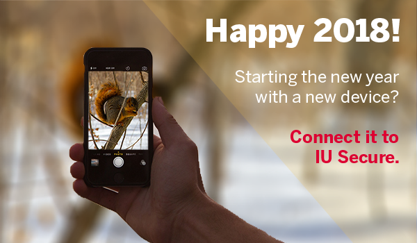 Happy 2018! Starting the new year with a new device? Connect it to IU Secure.