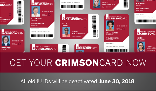 Get your CrimsonCard now. All old IU IDs will be deactivated June 30, 2018