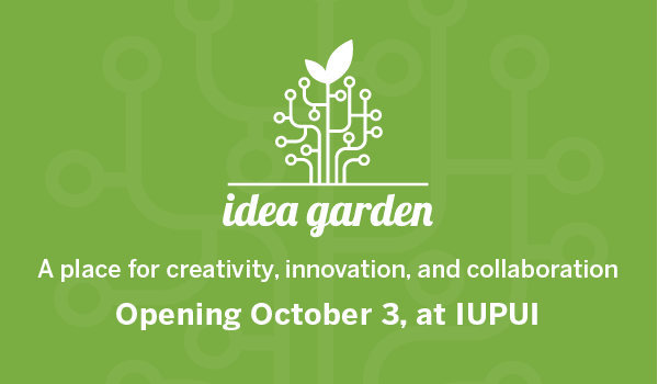 The Idea Garden at IUPUI: Opening October 3